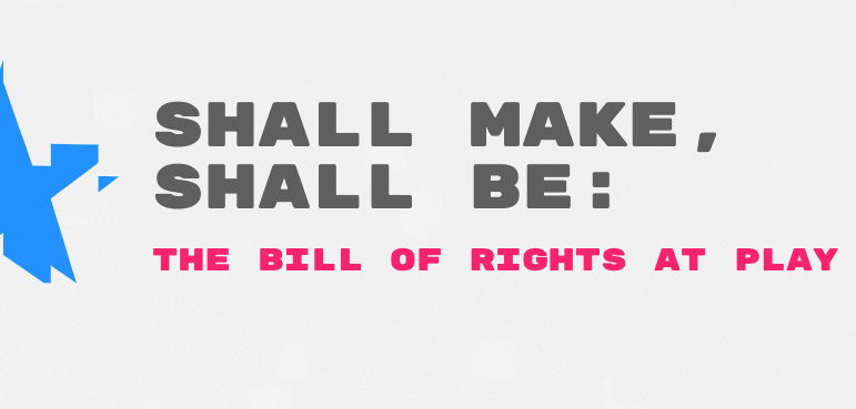 "Thumbnail: STUDIO announces call for proposals for ""Shall Make, Shall Be: The Bill of Rights at Play"""