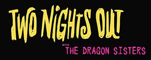 Thumbnail: Two Nights Out with the Dragon Sisters